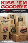 Kiss 'em Goodbye: An ESPN Treasury of Failed, Forgotten, and Departed Teams by Dennis Purdy (Paperback, 2010)