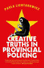Creative Truths in Provincial Policing by Paula Lichtarowicz (Paperback, 2015)