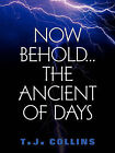 Now Behold...the Ancient of Days by T J Collins (Paperback / softback, 2002)