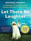 Let There Be Laughter: A Treasury of Great Jewish Humor and What It All Means by Michael Krasny (CD-Audio, 2016)