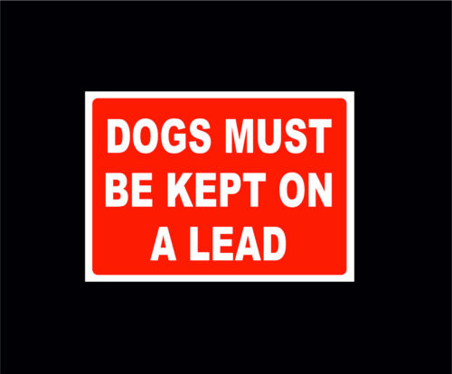 Dogs Must Be Kept On A Lead Choice Of Sign Or Sticker 5 Sizes Land Parks