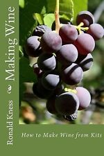 Making Wine : How to Make Wine from Kits by Ronald Kness (2012, Paperback)
