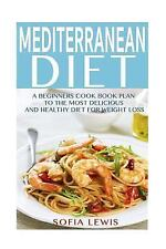 Mediterranean Diet Recipes: Mediterranean Diet : A Beginners Cook Book Plan...
