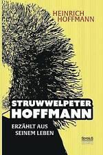 Struwwelpeter-Hoffmann  Erzahlt Aus Seinem Leben by Bjorn Bedey, Heinrich...
