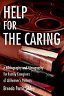 Help for the Caring: A Bibliography and Filmography for Family Caregivers of Alzheimer by Brenda Parris Sibley (Paperback / softback, 2002)