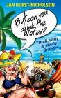 But Can You Drink the Water? (Droll, Witty and Utterly British) by Jan Hurst-Nicholson (Paperback / softback, 2014)