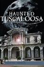 Haunted Tuscaloosa by David Higdon, Brett J Talley (Paperback / softback, 2012)