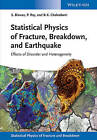 Statistical Physics of Fracture, Breakdown and Earthquake: Effects of Disorder and Heterogeneity by Soumyajyoti Biswas, Purusattam Ray, Bikas K. Chakrabarti (Hardback, 2015)