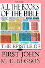 All the Books of the Bible: First Epistle of John by M E Rosson (Paperback / softback, 2010)