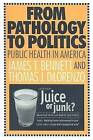 From Pathology to Politics: Public Health in America by James T. Bennett, Thomas J. DiLorenzo (Paperback, 2008)