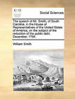 The Speech of Mr. Smith, of South Carolina, in the House of Representatives of the United States of America, on the Subject of the Reduction of the Public Debt. December, 1794. by William Smith (Paperback / softback, 2010)