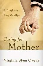 Caring for Mother: A Daughter's Long Goodbye Owens, Virginia Stem Paperback