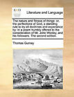 The Nature and Fitness of Things: Or, the Perfections of God, a Standing Rule to Try All Doctrines and Experience By: In a Poem Humbly Offered to the Consideration of Mr. John Wesley, and His Followers. the Second Edition. by Thomas Gurney (Paperback / softback, 2010)