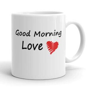 Good Morning Love Coffee Mug Cup 11 Oz Wife Husband Girlfriend Cute