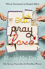 Eat Pray Love Made Me Do it: Life Journeys Inspired by the Bestselling Memoir by Bloomsbury Publishing PLC (Paperback, 2016)