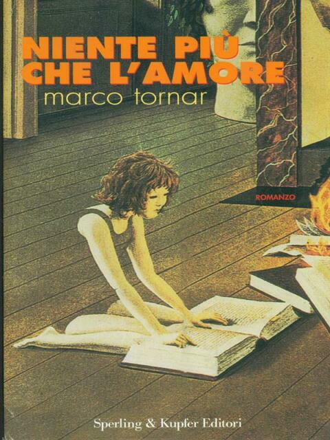 NIENTE PIU' CHE L'AMORE  MARCO TORNAR SPERLING & KUPFER EDITORI 2004