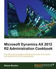 Microsoft Dynamics AX 2012 R2 Administration Cookbook von Simon Buxton (2013, Taschenbuch)