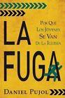 La Fuga: Por Que Los Jovenes Se Van de la Iglesia by Daniel Pujol (Paperback / softback, 2015)