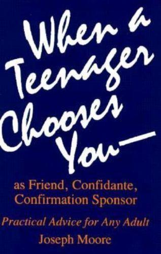 When a Teenager Chooses You - As Friend, Confidante, Confirmation Sponsor :...