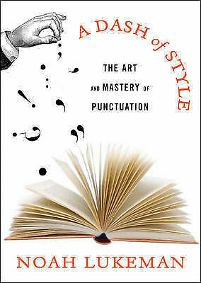 Dash of Style : The Art and Mastery of Puncuation by Lukeman, Noah