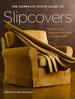 The Complete Photo Guide to Slipcovers: Transform Your Furniture with Fitted or Casual Covers by Rockport Publishers Inc. (Paperback, 2006)