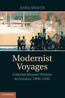 Modernist Voyages: Colonial Women Writers in London, 1890-1945 by Anna Snaith (Hardback, 2014)