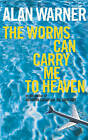 The Worms Can Carry Me to Heaven by Alan Warner (Paperback, 2006)