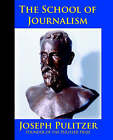 The School of Journalism in Columbia University: The Book That Transformed Journalism from a Trade Into a Profession by Horace White, Joseph Pulitzer (Paperback / softback, 2006)