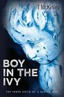Boy in the Ivy: The Inner Child of a Buried Man by T McKinley (Paperback / softback, 2013)