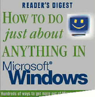 """""""VERY GOOD"""" How to Do Just About Anything in Microsoft Windows (Readers Digest),"""