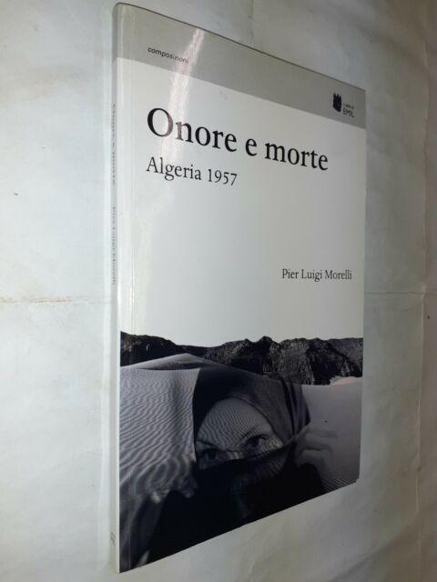 ONORE E MORTE ALGERIA 1957 - PIER LUIGI MORELLI - EMIL - 2011