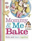 Mommy and Me Bake by DK Publishing, DK (Hardback, 2015)