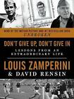 Don't Give Up, Don't Give in: Lessons from an Extraordinary Life by Louis Zamperini, David Rensin (Hardback, 2014)