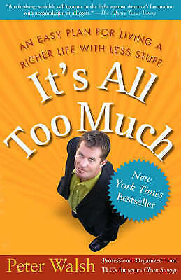 1 of 1 - It's All Too Much: An Easy Plan for Living a Richer Life with Less-ExLibrary