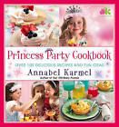 Princess Party Cookbook: Over 100 Delicious Recipes and Fun Ideas by Annabel Karmel (Hardback, 2010)