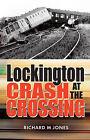 Lockington Crash at the Crossing by Richard M. Jones (Paperback, 2014)