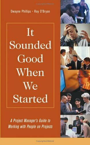 It Sounded Good When We Started : A Project Manager's Guide to Working-ExLibrary