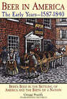Beer in America: Beer's Role in the Settling of America and the Birth of a Nation by Gregg Smith (Paperback, 1998)