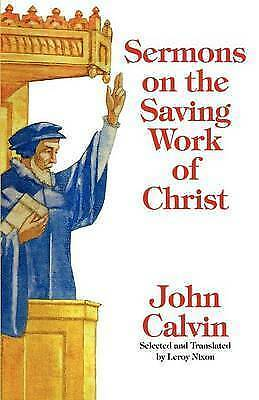 Sermons on the Saving Work of Christ by John Calvin (Paperback / softback, 2011)