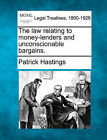 The Law Relating to Money-Lenders and Unconscionable Bargains. by Patrick Hastings (Paperback / softback, 2010)