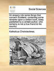 An Enquiry Into Some Things That Concern Scotland, Containing Some Remarks Upon a Certain Book, Lately Published by a Certain Author, Who Certainly Is Not a True Friend to His Country. by Cheirotechnes Katholicus Cheirotechnes (Paperback / softback, 2010)