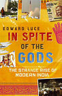 In Spite of the Gods: The Strange Rise of Modern India by Edward Luce (Hardback, 2006)