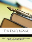 The Lion's Mouse by Charles Norris Williamson, Alice Muriel Williamson (Paperback / softback, 2010)