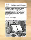 A Funeral Oration, Delivered at the Interment of Mrs. Langley, the Venerable Mother of the REV. J. H. Langley, Minister of the Gospel at Rotherhithe. by the REV. Joseph Cartwright, ... by Joseph Cartwright (Paperback / softback, 2010)