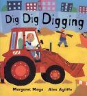 Dig Dig Digging by Margaret Mayo (Hardback, 2002)