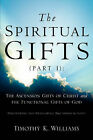 The Spiritual Gifts (Part 1): The Ascension Gifts of Christ and the Functional by Timothy K Williams (Paperback / softback, 2003)