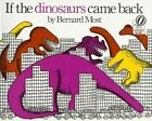 If The Dinosaurs Came Back 9780152380212 by Bernard Most Paperback