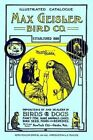 Max Geisler Bird Co. Illustrated Catalogue (Retro Peacock Edition, 1931-1932): Importers of and Dealers in Birds, Fancy Fish, Dogs, Rare Animals, Cages, Aquariums, Globes, Shells, Etc. by R Peacock (Paperback / softback, 2010)