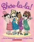 Shoe-la-la! by Karen Beaumont (Board book, 2013)