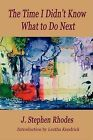 The Time I Didn't Know What to Do Next by J Stephen Rhodes (Paperback / softback, 2008)